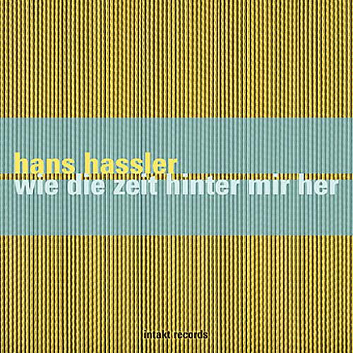 Hassler, Hans: Wie Die Zeit Hinter Mir Her (Intakt)