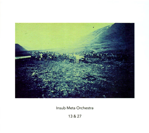 Insub Meta Orchestra: 13 & 27 (Another Timbre)