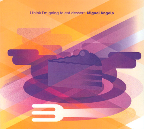Angelo, Miguel : I Think I'm Going To Eat Dessert (Creative Sources)