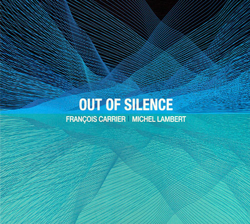 Carrier, Francois / Michel Lambert: Out Of Silence (FMR)
