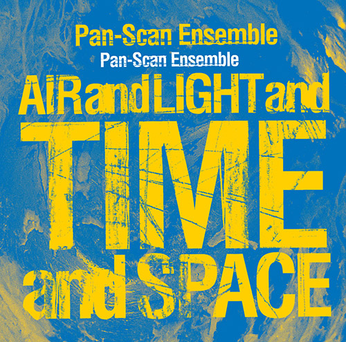 Pan-Scan Ensemble: Air And Light And Time And Space (PNL)