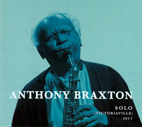 Braxton, Anthony : Solo (Victoriaville) 2017 (Victo)