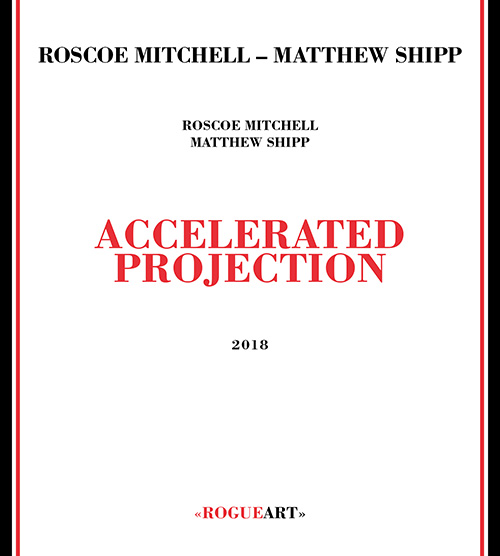 Mitchell, Roscoe / Matthew Shipp: Accelerated Projection (RogueArt)