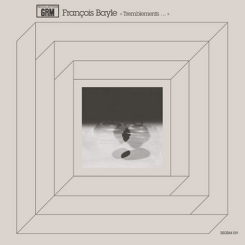 Bayle, Francois: Tremblements [VINYL] (Recollection GRM)