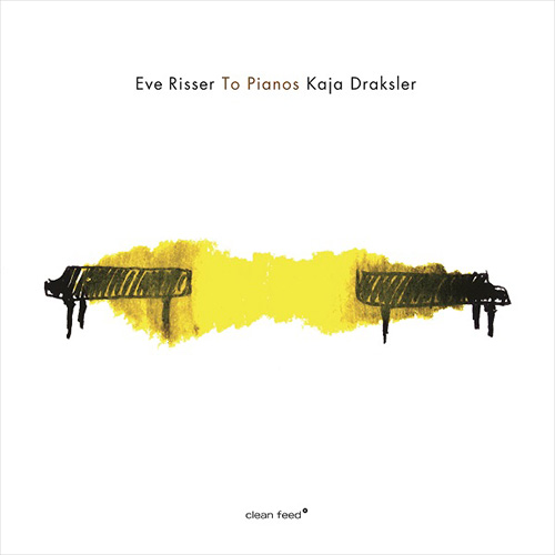 Risser, Eve  / Kaja Draksler: To Pianos (Clean Feed)
