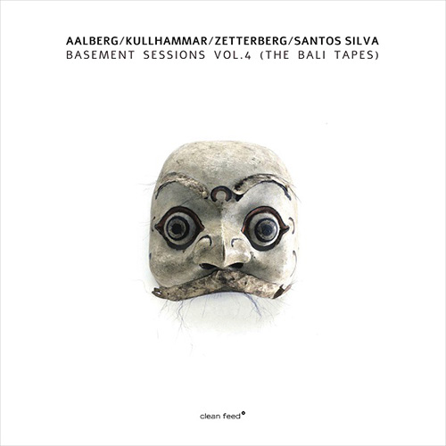 Aalberg, Kullhammar, Zetterber & Santos Silva: Basement Sessions Vol.4 (The Bali Tapes) (Clean Feed)