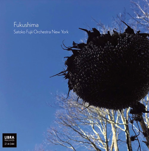 Fujii, Satoko Orchestra New York: Fukushima (Libra)