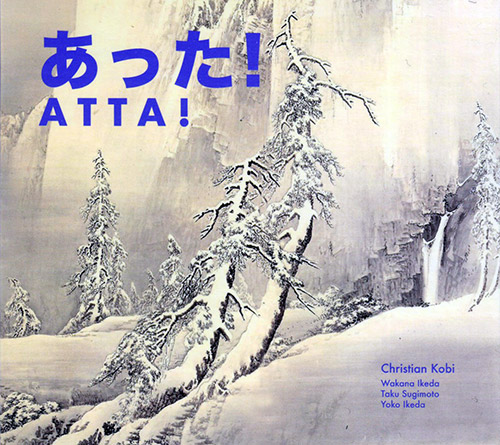 Kobi, Christian (solo and with Taku Sugimoto / Yoko Ikeda / Wakana Ikeda: Atta! (Monotype)