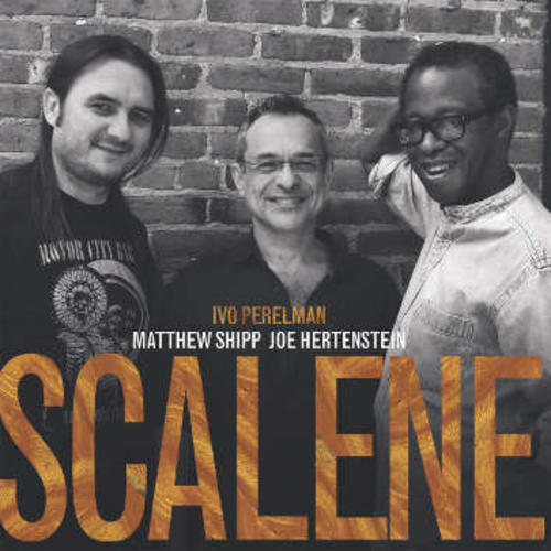 Perelman, Ivo / Matthew Shipp / Joe Hertenstein: Scalene (Leo Records)