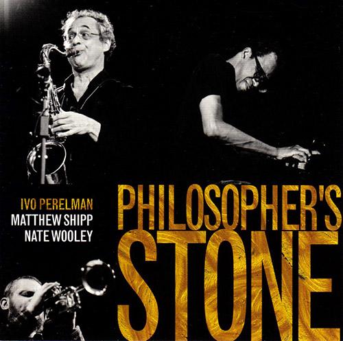 Perelman, Ivo / Matthew Shipp / Nate Wooley: Philosopher's Stone (Leo)