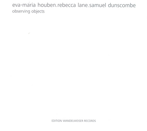Houben, Eva-Maria / Rebecca Lane / Sam Dunscombe: Observing Objects (Edition Wandelweiser Records)