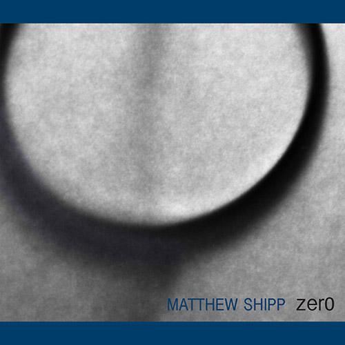 Shipp, Matthew: Zer0 <i>aka Zero</i> [2 CDs] (ESP-Disk)