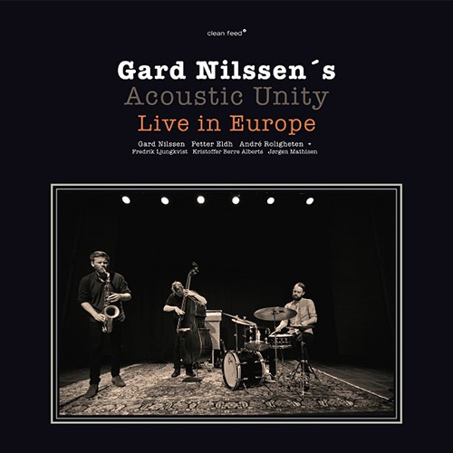 Nilssen's, Gard Acoustic Unity : Live in Europe  [VINYL 3 LPs + 3 CDs] (Clean Feed)