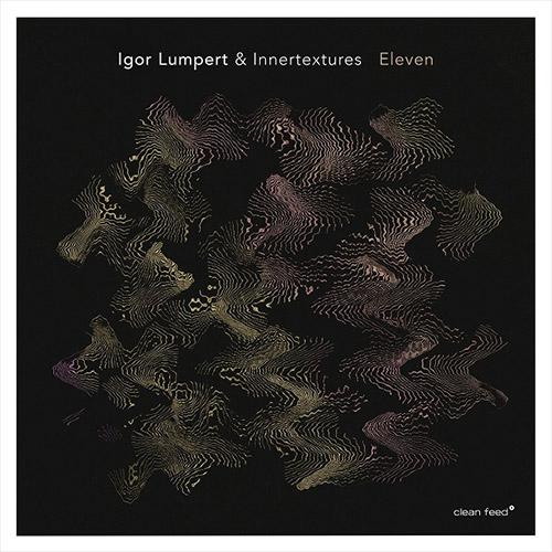 Lumpert, Igor / Innertextures (Ward / Tordini / Grohowski): Eleven (Clean Feed)