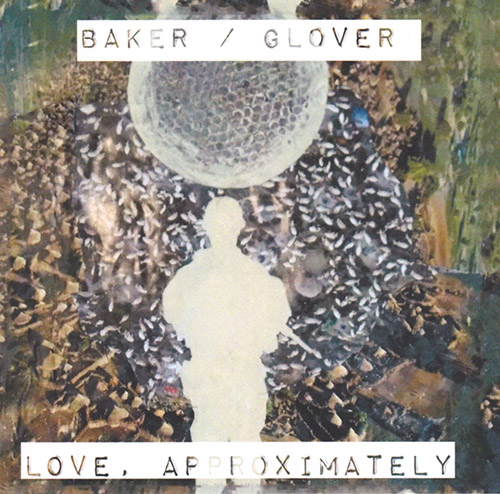 Baker / Glover: Love, Approximately (Bad Architect Records)