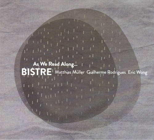 Bistre (Muller /  Rodrigues / Wong): As We Read Along... (Creative Sources)