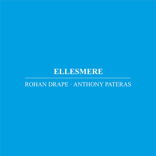 Drape, Rohan / Anthony Pateras: Ellesmere (Immediata)