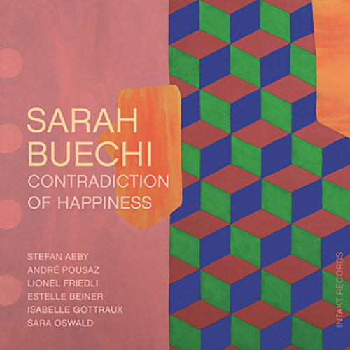Buechi, Sarah: Contradiction Of Happiness (Intakt)