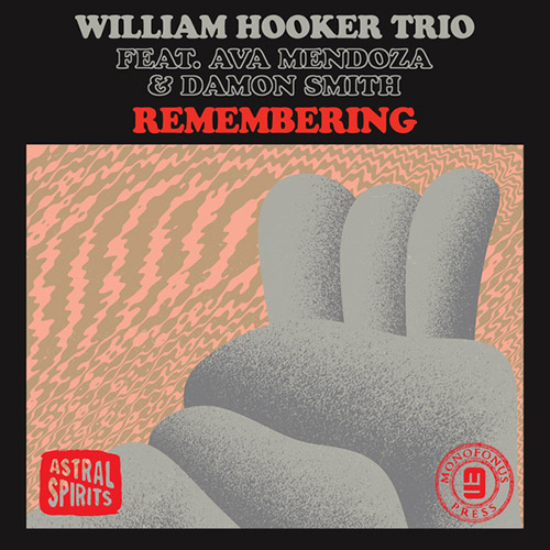 Hooker, William  Trio (Feat. Ava Mendoza / Damon Smith): Remembering [CASSETTE] (Astral Spirits)