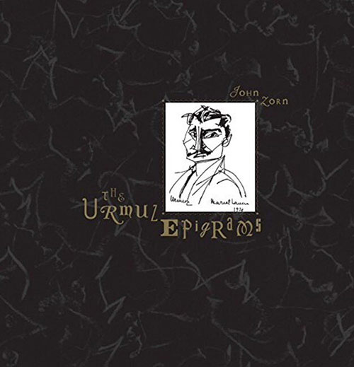 Zorn, John: The Urmuz Epigrams (Tzadik)
