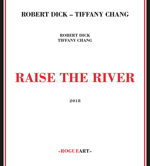 Dick, Robert / Tiffany Chang: Raise The River (RogueArt)