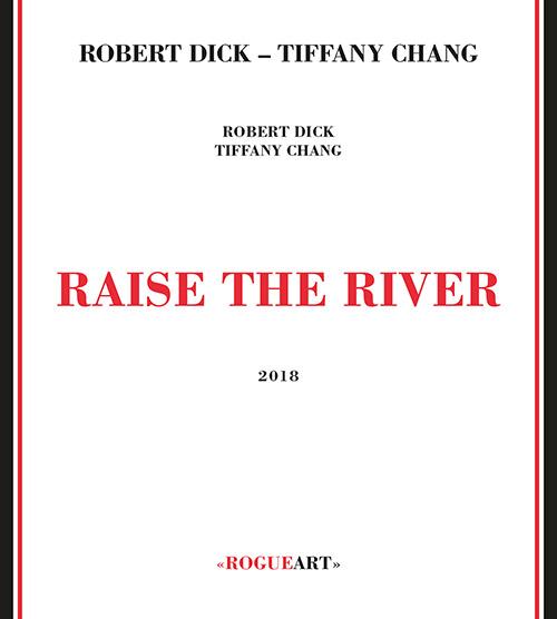 Dick, Robert / Tiffany Chang: Raise The River (RogueArt)