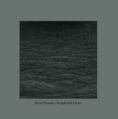 Drumm, Kevin: Inexplicable Hours (Sonoris)