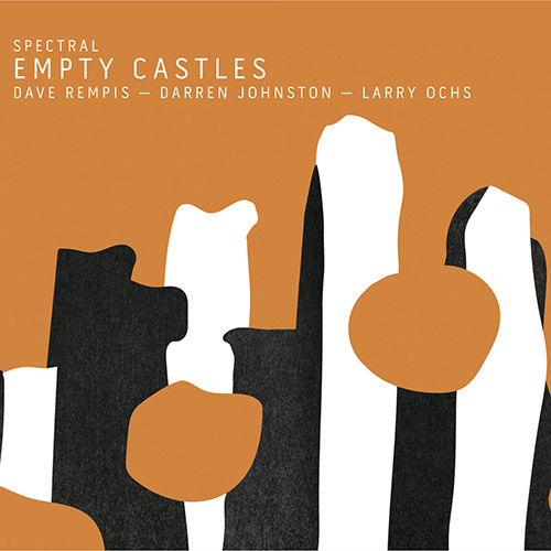 Spectral (Dave Rempis / Darren Johnston / Larry Ochs): Empty Castles (Aerophonic)