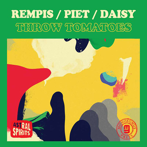 Rempis / Piet / Daisy: Throw Tomatoes [CASSETTE w/ DOWNLOAD] (Astral Spirits)