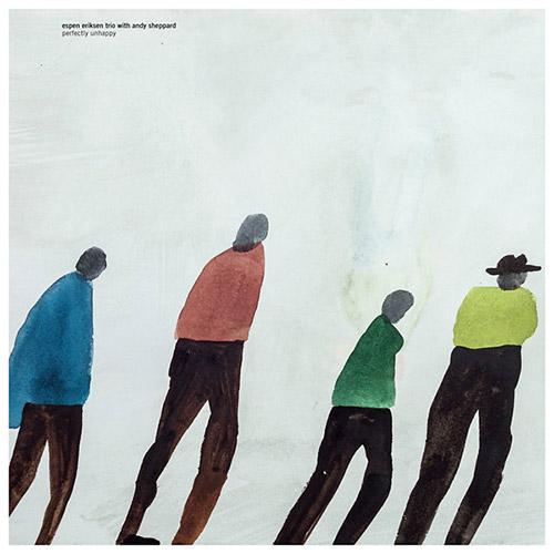 Eriksen, Espen Trio w/ Andy Sheppard: Perfectly Unhappy (Rune Grammofon)