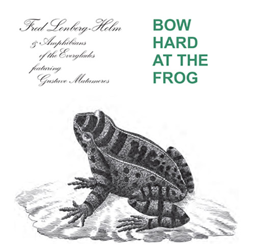 Lonberg-Holm, Fred / Amphibians Of the Everglades feat Gustave Matamoros: Bow Hard At The Frog (Corbett vs. Dempsey)