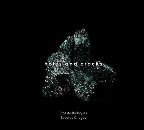 Rodrigues, Ernesto / Eduardo Chagas: Holes and Cracks (Creative Sources)