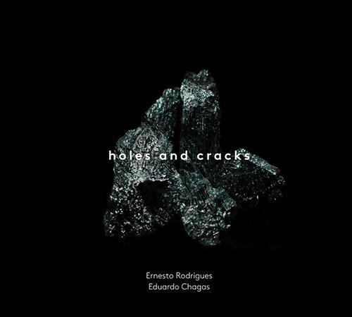 Rodrigues, Ernesto / Eduardo Chagas: Holes and Cracks (Creative Sources)
