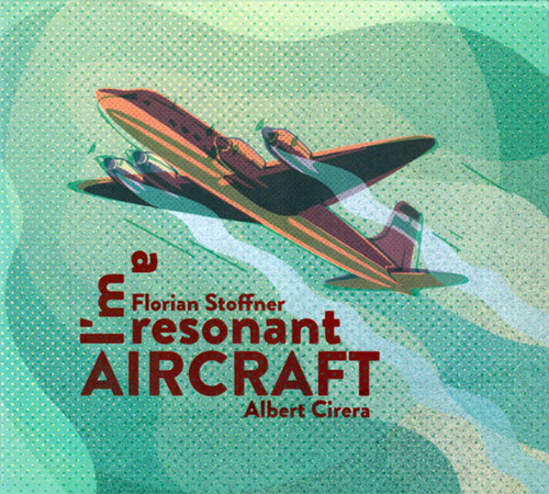 Stoffner, Florian / Albert Cirera: I'm A Resonant Aircraft (Creative Sources)