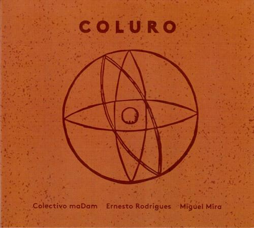 Colectivo maDam / Ernesto Rodrigues / Miguel Mira: Coluro (Creative Sources)
