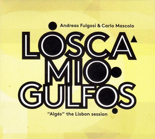 Fulgosi, Andreas / Carlo Mascolo: Losca Mio Gulfos (Creative Sources)