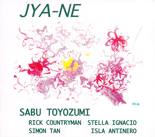 Toyozumi, Sabu / Rick Countryman / Simon Tan / Stella Ignacio / Isla Antinero: JYA-NE (Self Released)