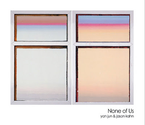 Jun, Yan / Jason Kahn: None Of Us (Herbal International)