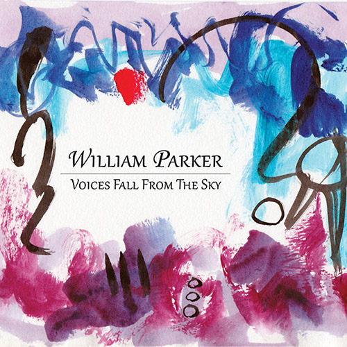 Parker, William: Voices Fall From The Sky [3 CD BOX SET] (Aum Fidelity)