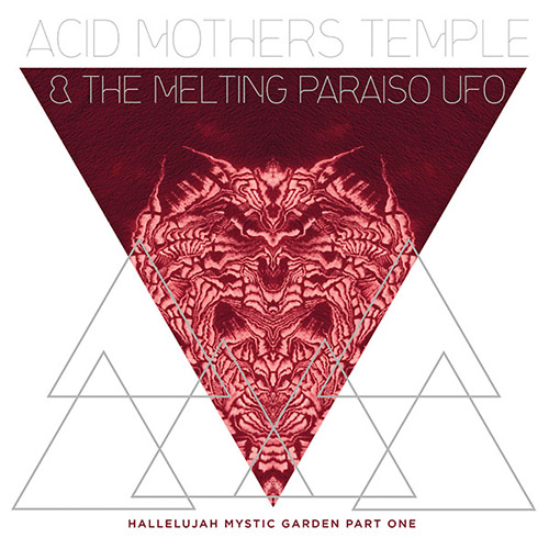 Acid Mothers Temple & The Melting Paraiso U.F.O.:: Hallelujah Mystic Garden Part 1 (Important Records)