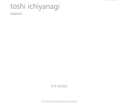 Ichiyanagi, Toshi with Eye Music: Sapporo (Edition Wandelweiser Records)