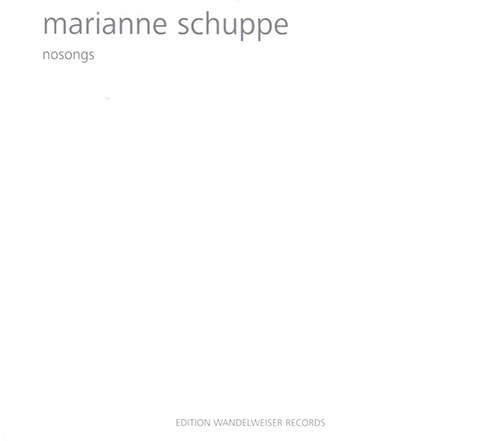 Schuppe, Marianne: Nosongs (Edition Wandelweiser Records)