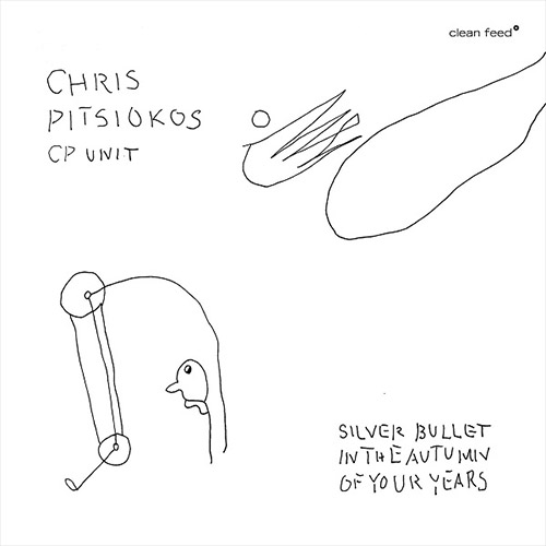 Pitsiokos, Chris / CP Unit: Silver Bullet In The Autumn Of Your Years (Clean Feed)