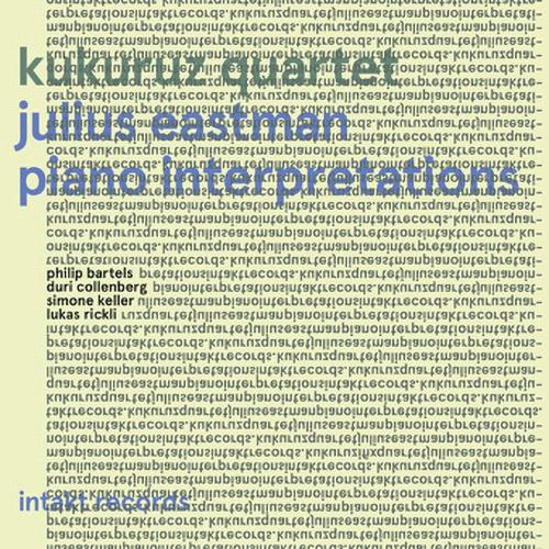 Eastman, Julius / Kukuruz Quartet (Bartels / Collenberg / Keller / Rickli): Piano Interpretations (Intakt)