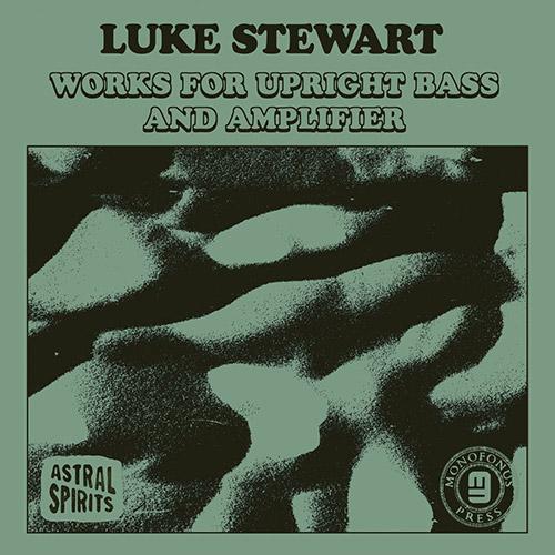 Stewart, Luke: Works for Upright Bass & Amplifier [CASSETTE] (Astral Spirits)
