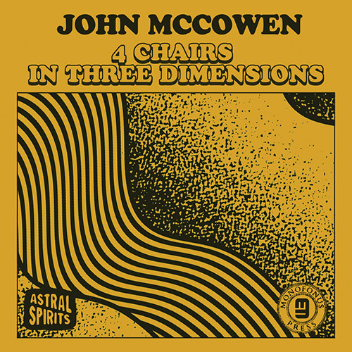 McCowen, John: 4 Chairs In Three Dimensions [CASSETTE + DOWNLOAD] (Astral Spirits)