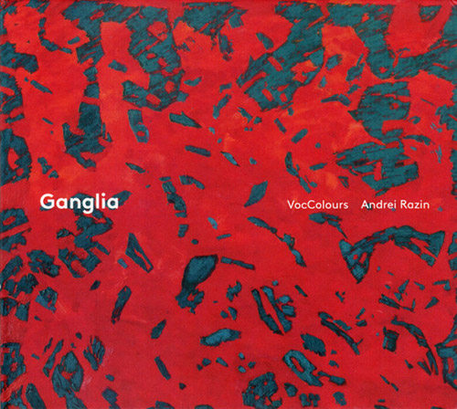 VocColours & Andrei Razin: Ganglia (Creative Sources)