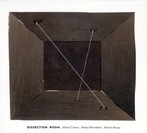 Cirera, Albert / Abdul Moimeme / Alvaro Rosso: Dissection Room (Creative Sources)