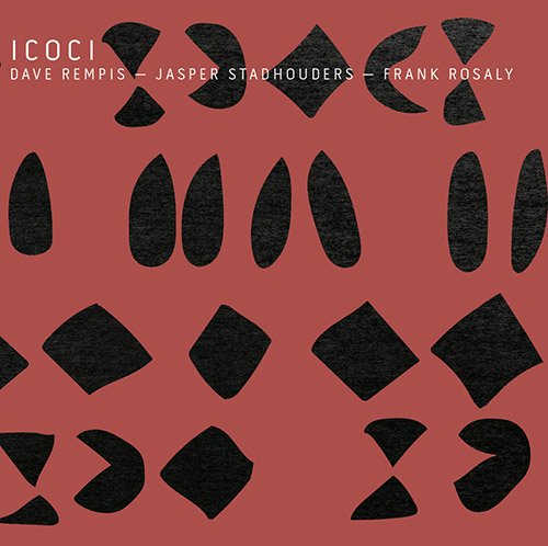 Rempis, Dave / Jasper Stadhouders / Frank Rosaly: ICOCI (Aerophonic)