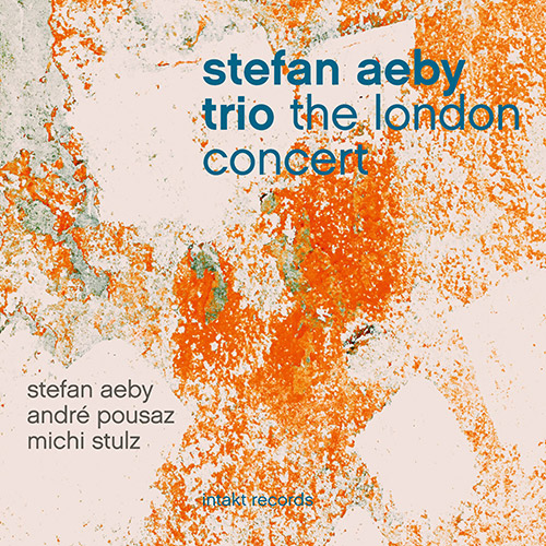 Aeby, Stefen Trio (w/ Andre Pousaz / Michi Stulz): The London Concert (Intakt)